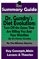 SUMMARY: Dr. Gundry's Diet Evolution: Turn Off the Genes That Are Killing You and Your Waistline by Dr. Steven Gundry | The MW Summary Guide Kindle Edition