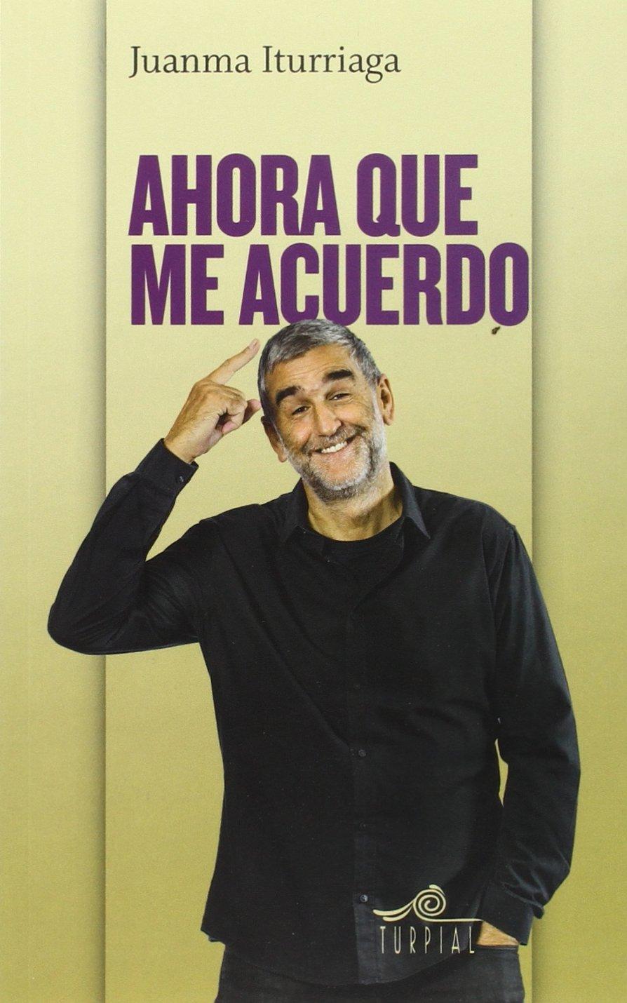 Ahora que me acuerdo (Mirador) Tapa blanda – 28 oct 2014 Juan Manuel Lopez Iturriaga Ediciones Turpial S.A. 8495157764