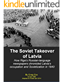 The Soviet Takeover of Latvia: How Riga's Russian-language newspapers chronicled  Latvia's occupation and Sovietization in 1940
