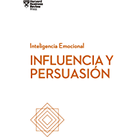 Influencia y persuasión (Serie Inteligencia Emocional HBR nº 6)