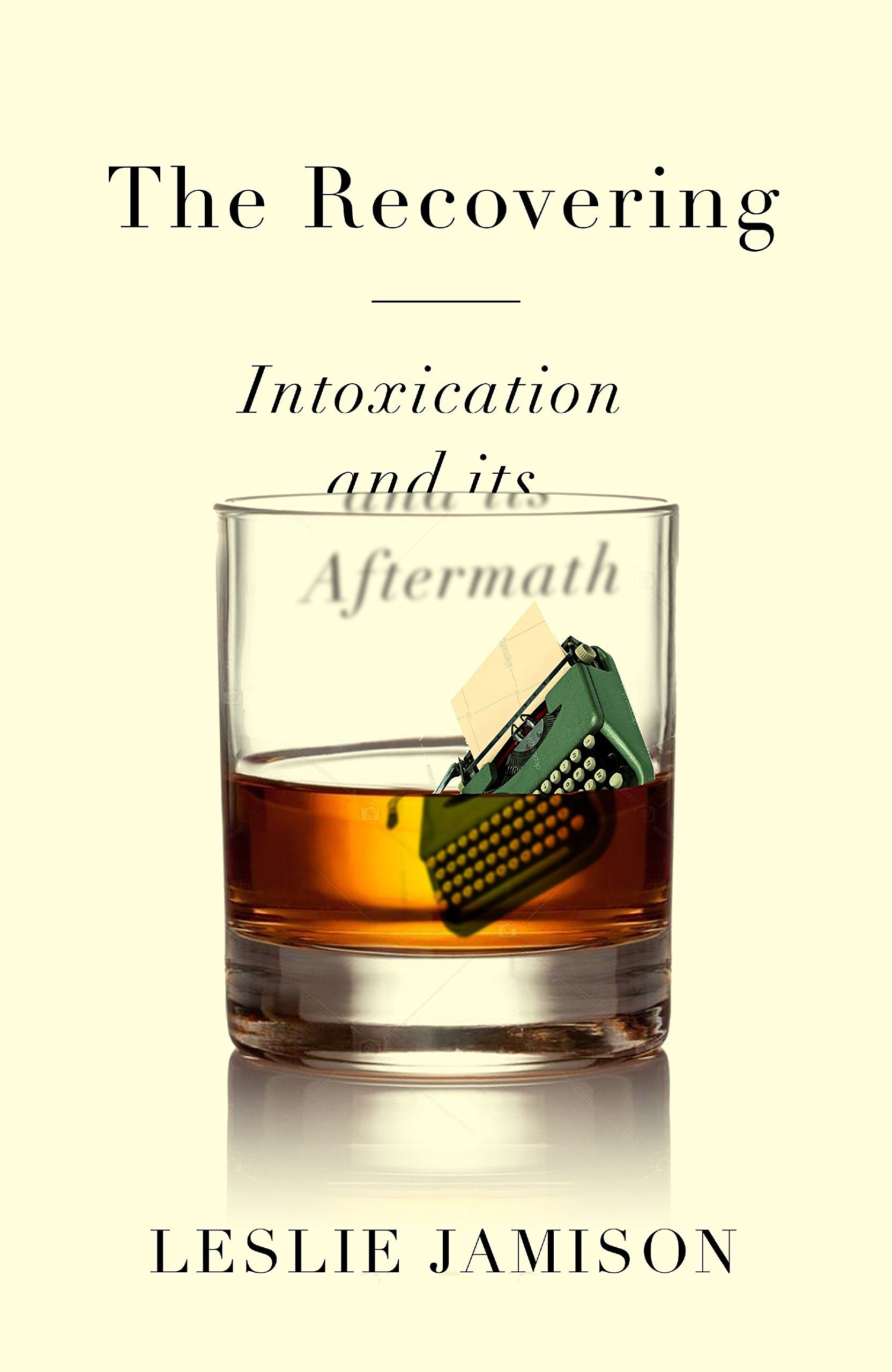 The Recovering: Intoxication and its Aftermath ebook