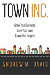 Town INC.: Grow Your Business. Save Your Town. Leave Your Legacy.