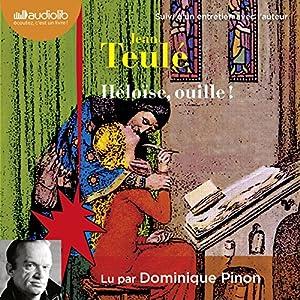 Héloïse, ouille ! Suivi d'un entretien entre Jean Teulé et Dominique Pinon   Livre audio