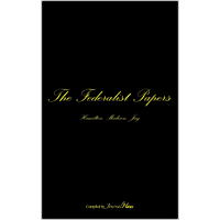 The Federalist Papers: the complete, unannotated federalist papers, compiled by JournalHaus