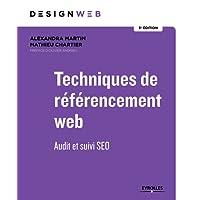 Techniques de référencement web: Audit et suivi SEO. Préface d'Olivier Andrieu