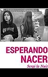 ESPERANDO NACER (Spanish Edition)