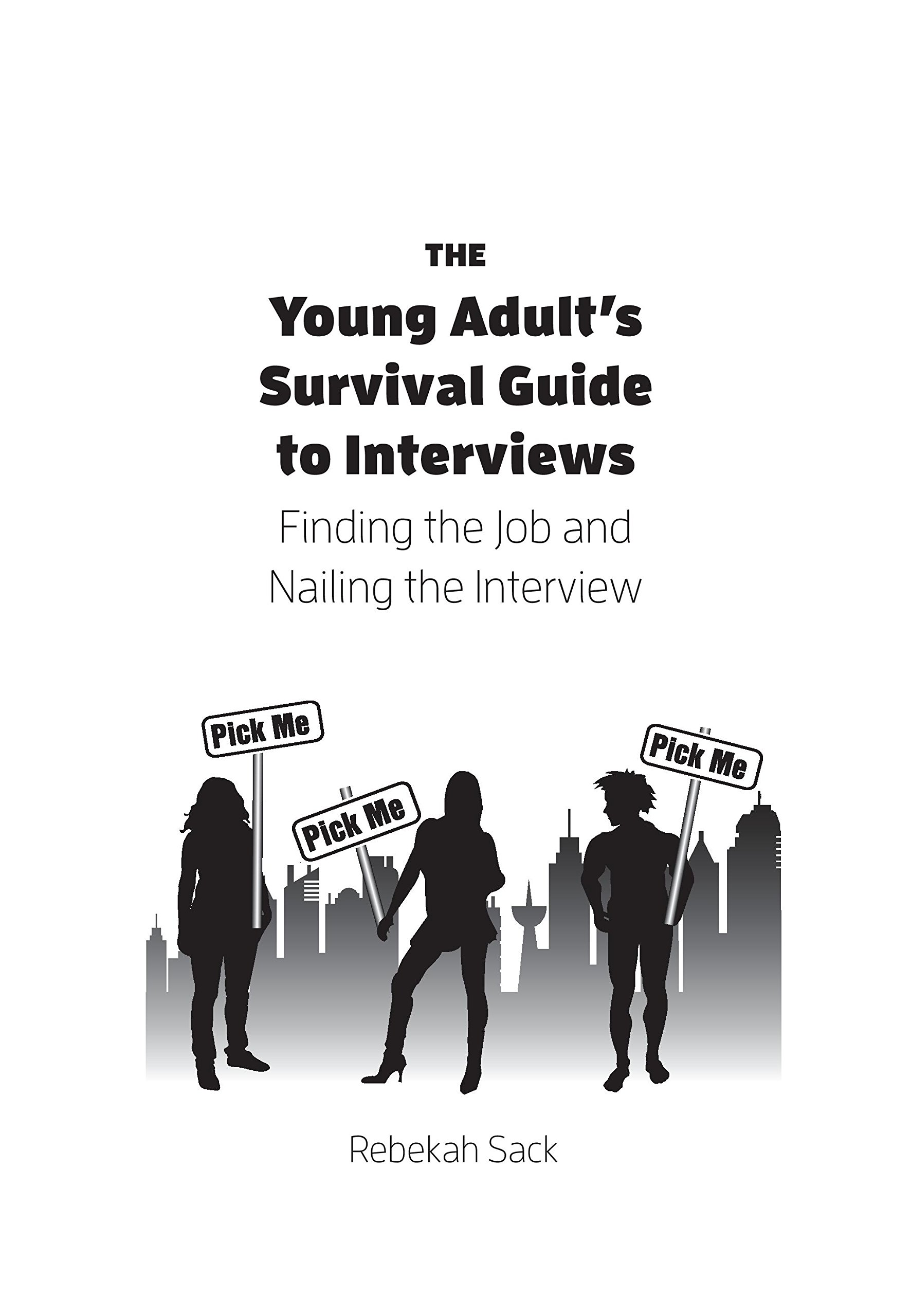 the young adult s survival guide to interviews finding the job the young adult s survival guide to interviews finding the job and nailing the interview rebekah sack 9781601389909 com books