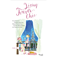 Living Forever Chic: Frenchwomen's Timeless Secrets for Everyday Elegance, Gracious Entertaining, and Enduring Allure (English Edition)