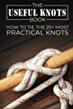 The Useful Knots Book: How to Tie the 25+ Most Practical Rope Knots