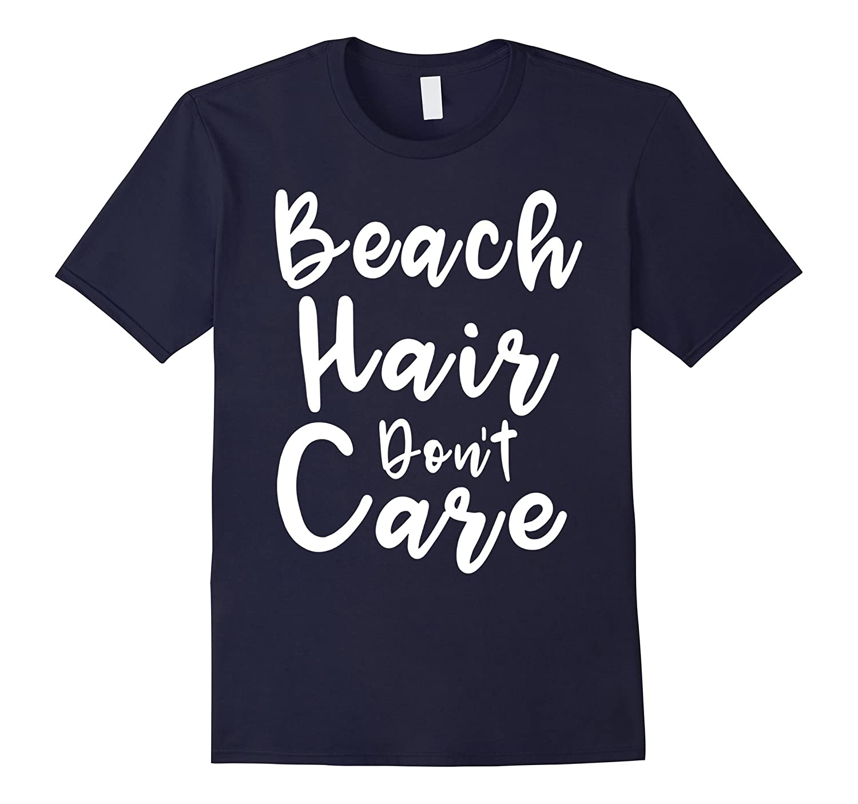 Beach Hair Dont Care shirt-CD