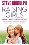 Raising Girls in the 21st Century: From babyhood to womanhood – helping your daughter to grow up wise, warm and strong