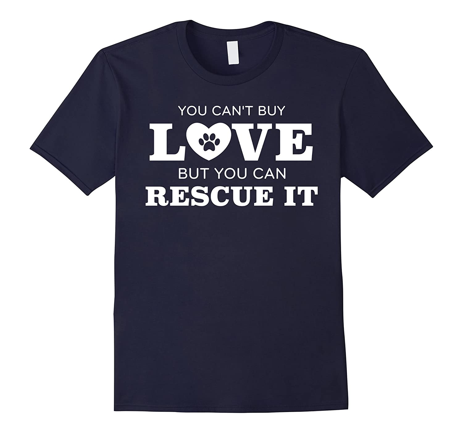 Dogs Shirt: You Can't Buy Love But You Can Rescue It T-Shirt-Art