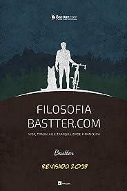 Filosofia Bastter.com 2019 - Atualizado: Vida, Trabalho e Tranquilidade Financeira