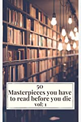 50 Masterpieces you have to read before you die vol: 1 Kindle Edition