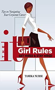 The It Girl Rules: Get Hired And Stay Hired