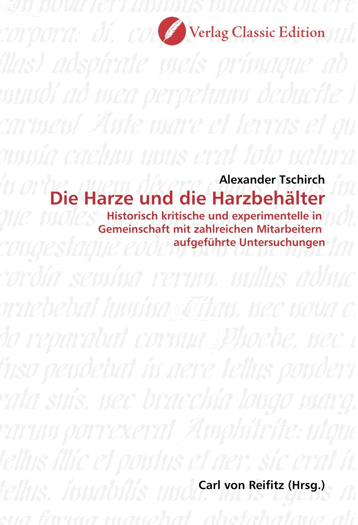 Die Harze und die Harzbehälter: Historisch kritische und experimentelle in Gemeinschaft mit zahlreichen Mitarbeitern aufgeführte Untersuchungen (German Edition) PDF