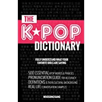 The KPOP Dictionary: 500 Essential Korean Slang Words and Phrases Every K-Pop, K-Drama, K-Movie Fan Should Know