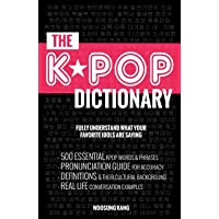 The Kpop Dictionary: 500 Essential Korean Slang Words and Phrases Every Kpop Fan...