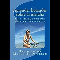 Aprender holandés sobre la marcha: Una introducción para principiantes (Spanish Edition)