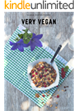 Very Vegan: The Ultimate Guide To A Plant Based Lifestyle (Very Vegan 1st Edition)