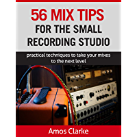56 Mix Tips for the Small Recording Studio: Practical techniques to take your mixes to the next level book cover