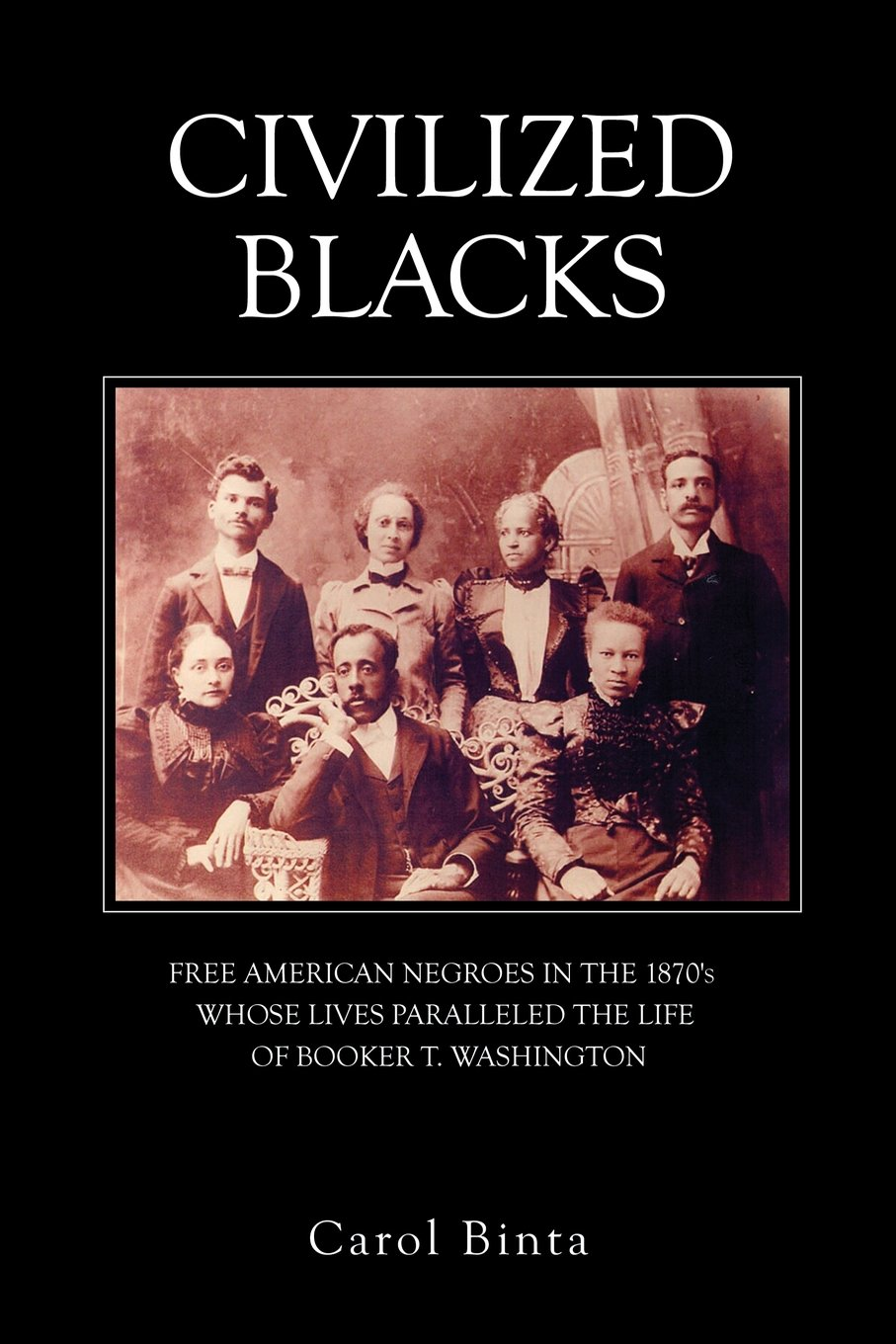 Download Civilized Blacks: Free American Negroes In The 1870's Whose Lives Paralleled The Life Of Booker T. Washington PDF