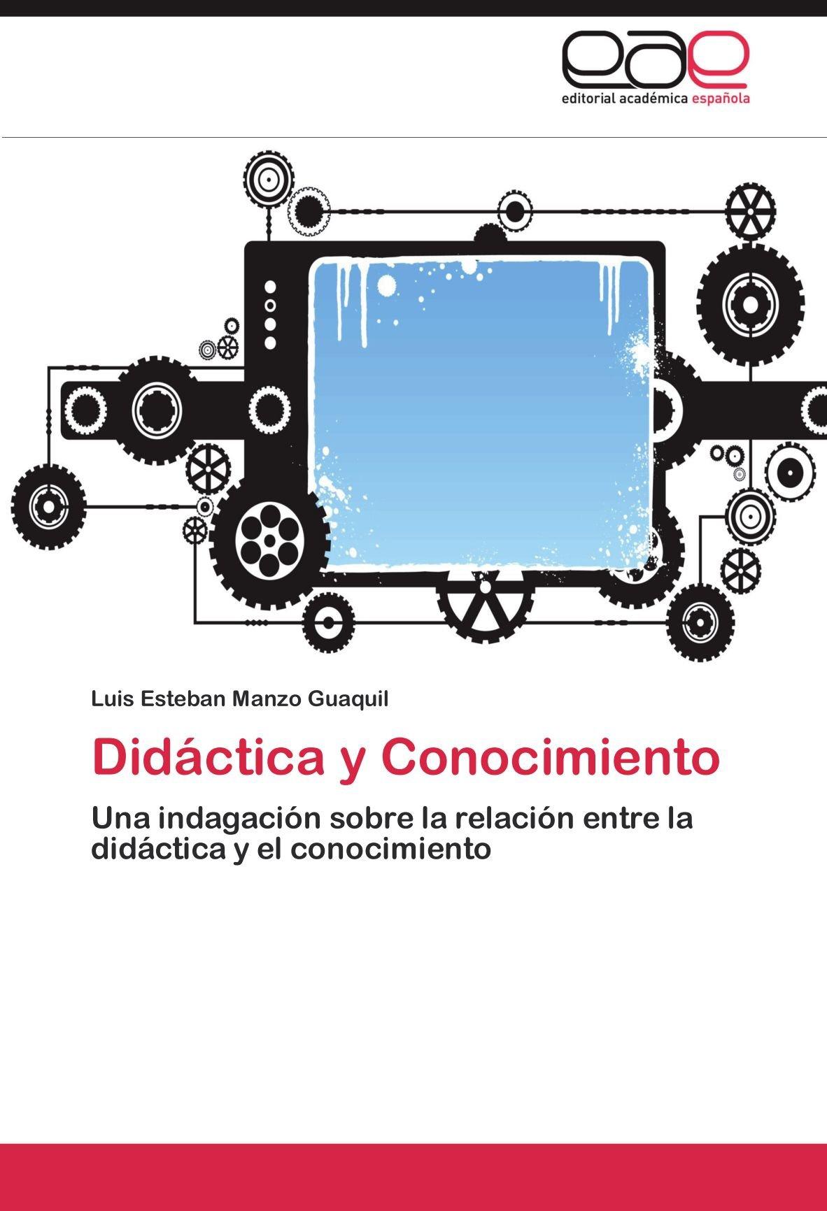 Didáctica y Conocimiento: Una indagación sobre la relación entre la didáctica y el conocimiento (Spanish Edition): Luis Esteban Manzo Guaquil: ...