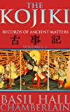THE KOJIKI: RECORDS OF ANCIENT MATTERS VOL.1-3 (The oldest chronicle literary work and the fundamental scripture of Shinto) - Annotated Forty-seven Ronin ... Tale of honor and loyalty (English Edition)