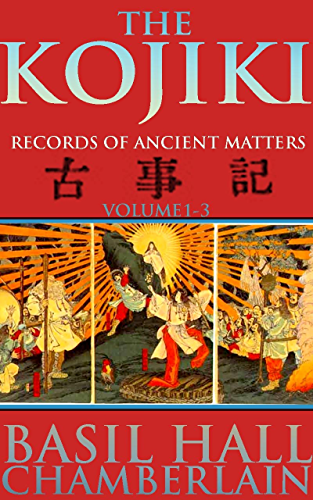 THE KOJIKI: RECORDS OF ANCIENT MATTERS VOL.1-3 (The oldest chronicle literary work and the fundamental scripture of Shinto) - Annotated Forty-seven Ronin of Chusingura; Tale of honor and loyalty