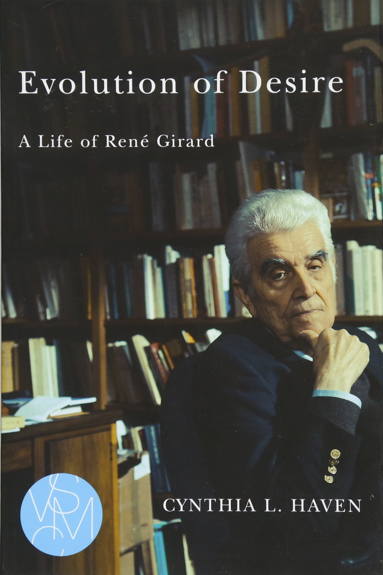 Read Online Evolution of Desire: A Life of René Girard (Studies in Violence, Mimesis, & Culture) pdf