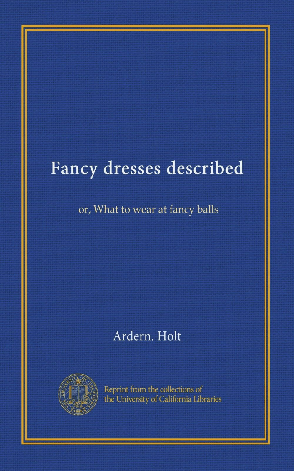 Download Fancy dresses described: or, What to wear at fancy balls pdf