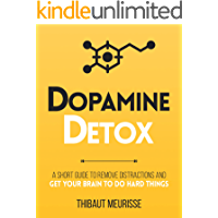 Dopamine Detox : A Short Guide to Remove Distractions and Get Your Brain to Do Hard Things (Productivity Series Book 1)