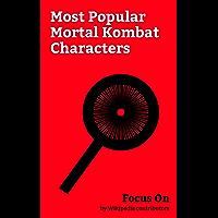Focus On: Most Popular Mortal Kombat Characters: Mortal Kombat, Sub-Zero (Mortal Kombat), Scorpion (Mortal Kombat), Liu Kang, Raiden (Mortal Kombat), Noob ... Shang Tsung, Goro (Mortal Kombat), etc.