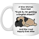 Funny English Mastiff Mug Gift For Women Dog Mom A Wise Woman Once Said And She Lived Happily Ever After Mug Sarcastic Gifts