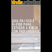 GUIA PRÁTICO E RÁPIDO PARA ESTUDAR A BÍBLIA COM PROFUNDIDADE: EM 7 PASSOS