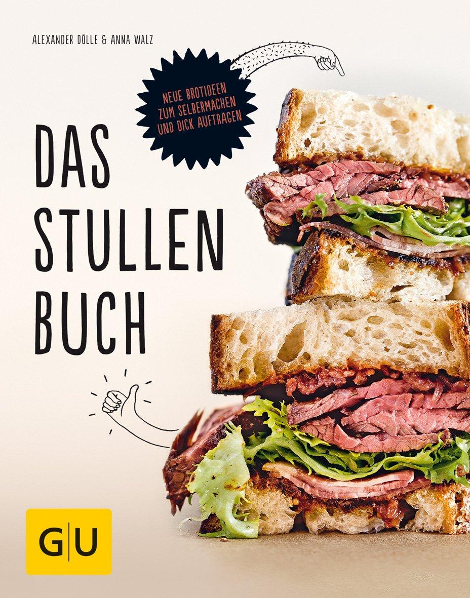Das Stullenbuch: Liegt auf der Hand: Neue Brotideen zum ...