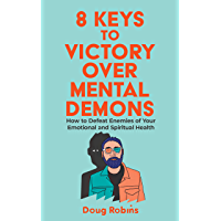 8 Keys to Victory Over Mental Demons: How to Defeat Enemies of Your Emotional and Spiritual Health (English Edition)