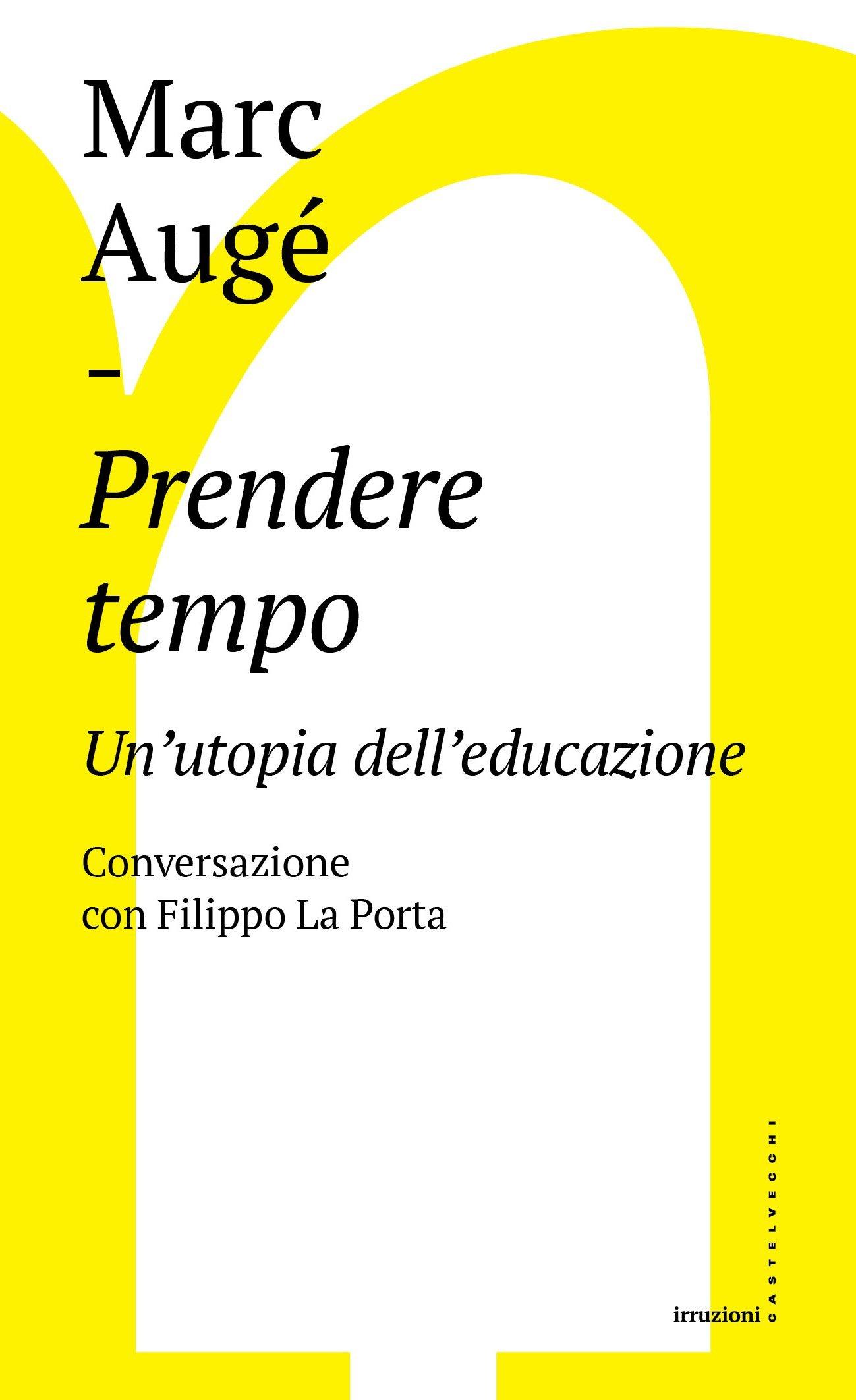 Prendere tempo. Un'utopia dell'educazione. Conversazione con Filippo La Porta Copertina flessibile – 26 mag 2016 Marc Augé C. Guarnieri Castelvecchi 8869445720