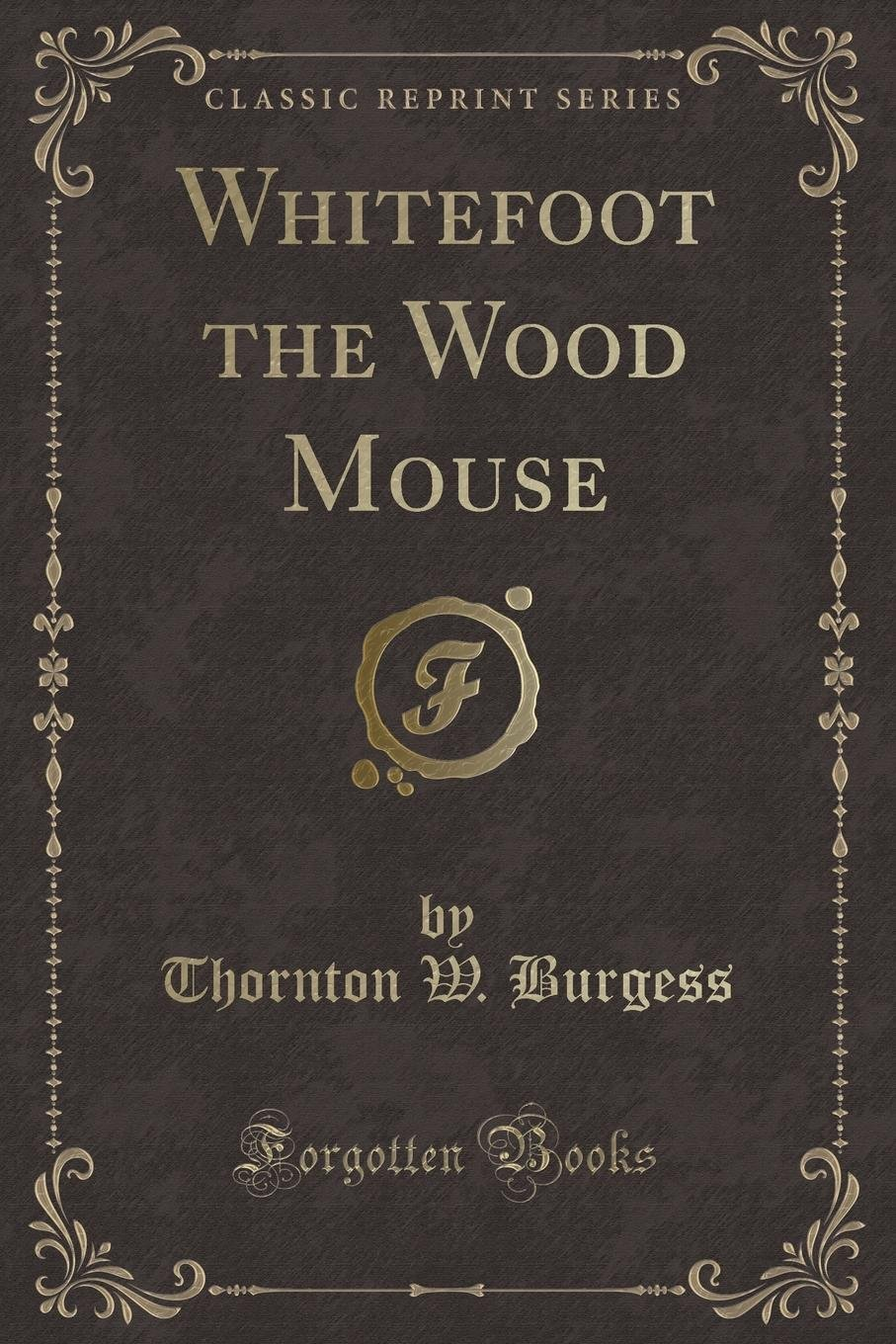 Whitefoot the Wood Mouse (Classic Reprint): Thornton W. Burgess:  9781334157813: Amazon.com: Books