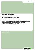 Motivierender Unterricht: Theoriegeleitete Konstruktion und Analyse einer fiktiven Unterrichtssequenz in der Ausbildung zur/zum MediengestalterIn Digital und Print