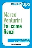 Fai come Renzi - Sperling Tips: Cambia verso alla tua comunicazione