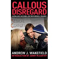 Callous Disregard: Autism and Vaccines: The Truth Behind a Tragedy