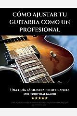 Como Ajustar Tu Guitarra Como Un Profesional: Guia Facil Para Principiantes (SPANISH EDITION) Paperback