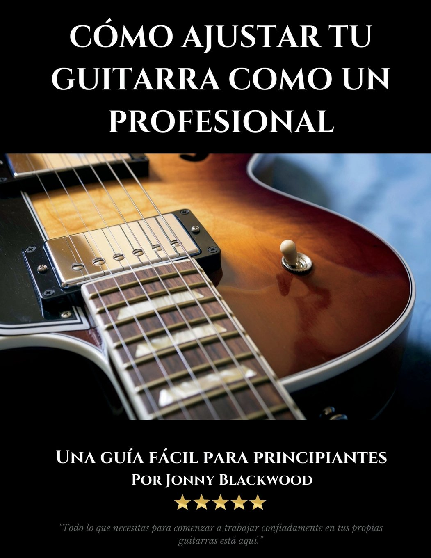 Como Ajustar Tu Guitarra Como Un Profesional: Guia Facil Para ...