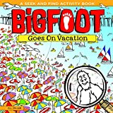 BigFoot Goes On Vacation: A Seek and Find Activity Book (Bigfoot Search and Find)