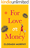 For Love or Money: A laugh out loud, heartwarming romantic comedy