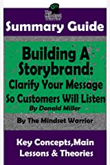SUMMARY: Building a StoryBrand: Clarify Your Message So Customers Will Listen: By Donald Miller | The MW Summary Guide Kindle Edition