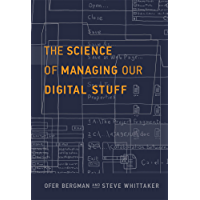 The Science of Managing Our Digital Stuff (The MIT Press)