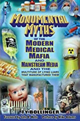 Monumental Myths of the Modern Medical Mafia and Mainstream Media and the Multitude of Lying Liars That Manufactured Them Paperback