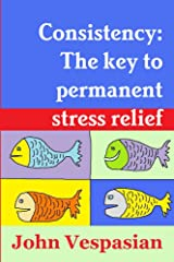 Consistency: The key to permanent stress relief Kindle Edition